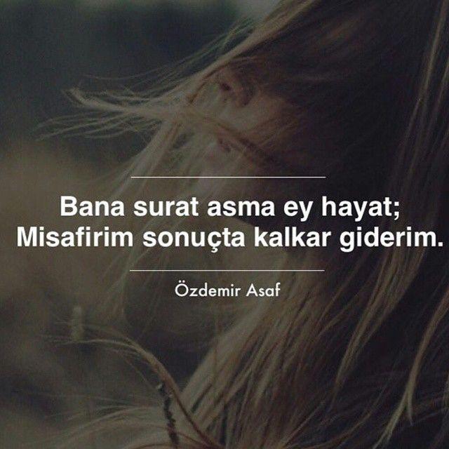Bana surat asma ey hayat; Misafirim sonuçta kalkar giderim. - Özdemir Asaf #sözler #anlamlısözler #güzelsözler #manalısözler #özlüsözler #alıntı #alıntılar #alıntıdır #alıntısözler