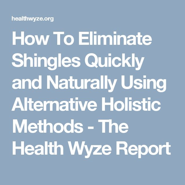 How To Eliminate Shingles Quickly and Naturally Using Alternative Holistic Methods - The Health Wyze Report