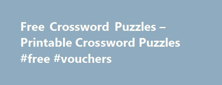 Free Crossword Puzzles – Printable Crossword Puzzles #free #vouchers http://free.remmont.com/free-crossword-puzzles-printable-crossword-puzzles-free-vouchers/  #free crossword puzzles # Free Crossword Puzzles After you select a free crossword puzzle topic link from one of the categories above, you will proceed to a page which shows that particular crossword along with two file icons below the puzzle. To print the puzzle, simply click one of the icon buttons. A new window […]