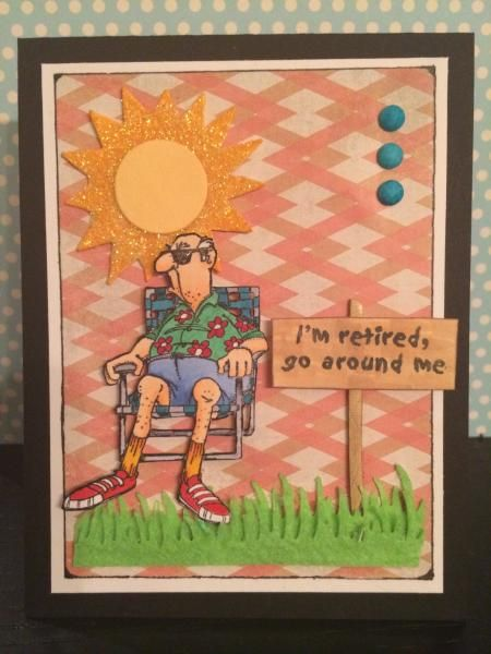 Retired and Grumpy... I'm retired (Sku#E2619) and Norm (Sku#I1240) from Art Impressions Golden Oldies line.  Retirement card.