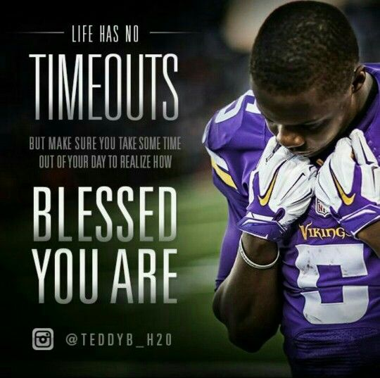 "Teddy Bridgewater quote... ""Life has no timeouts, but make sure you take some time out of your day to realize how blessed you are."""