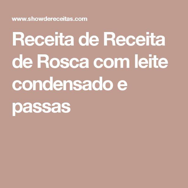 Receita de Receita de Rosca com leite condensado e passas