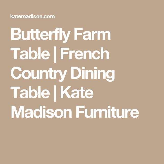 Butterfly Farm Table | French Country Dining Table | Kate Madison Furniture