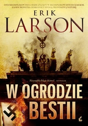 """Erik Larson, """"W ogrodzie bestii. Miłość, terror i amerykańska rodzina w Berlinie czasów Hitlera"""", przeł. Przemysław Hejmej, Sonia Draga, Katowice 2012."""