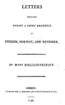 """Page reads """"Letters Written During a Short Residence in Swiden, Norway, and Denmark. By Mary Wollstonecraft. London: Printed for J. Johnson, St. Paul's Church-Yard. 1796."""""""