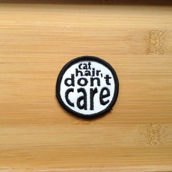 Cat Hair Don't Care Patch Iron or Sew On 2 by NoffHouseShop
