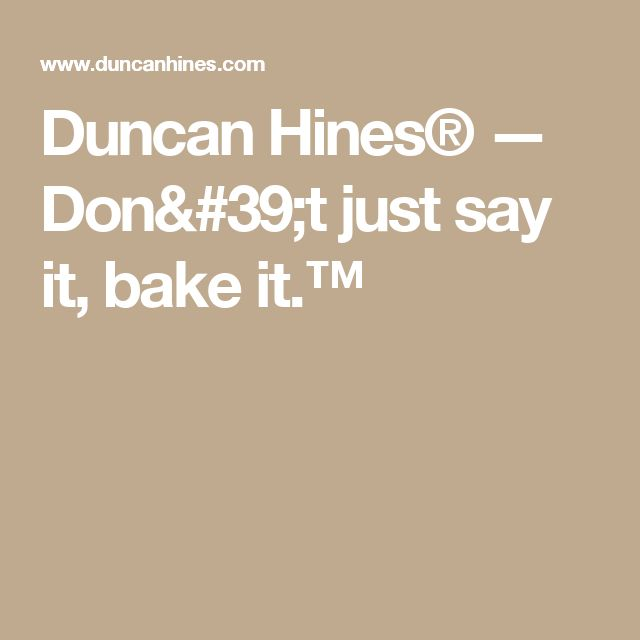 Duncan Hines® — Don't just say it, bake it.™