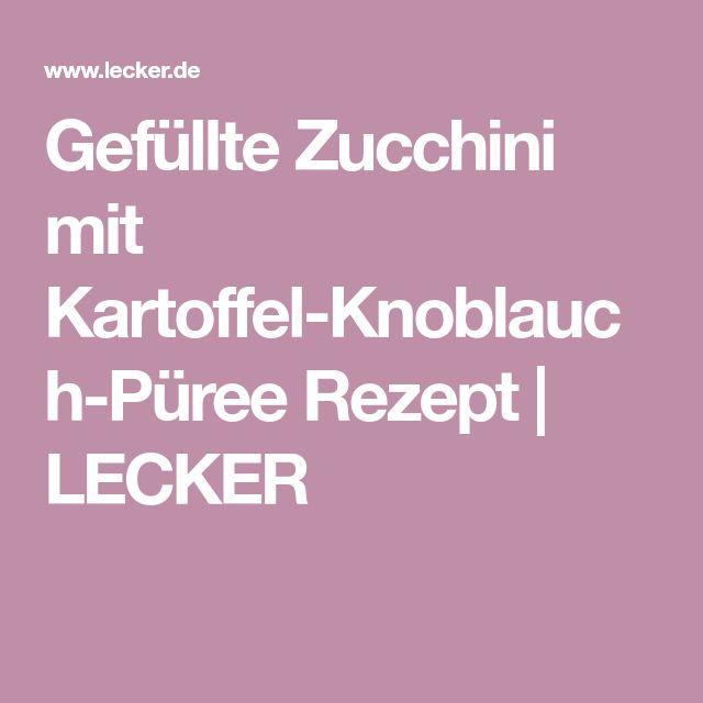 Gefüllte Zucchini mit Kartoffel-Knoblauch-Püree Rezept   LECKER