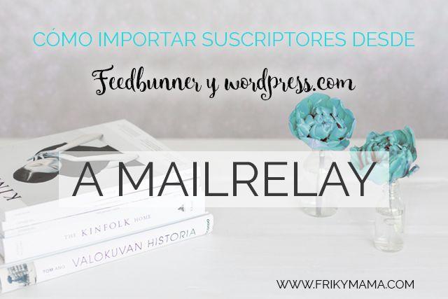Aumenta tu lista de suscriptores para tus campañas de email marketing importando tus contactos desde feedbunner y wordpress.com a u cuenta de ;ailrelay