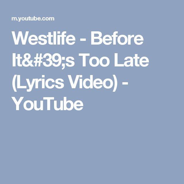 Westlife - Before It's Too Late (Lyrics Video) - YouTube