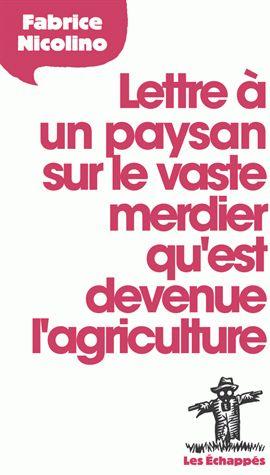 http://www.reporterre.net/Le-cri-de-colere-de-Fabrice-Nicolino-contre-le-desastre-agricole