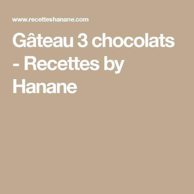 Gâteau 3 chocolats - Recettes by Hanane