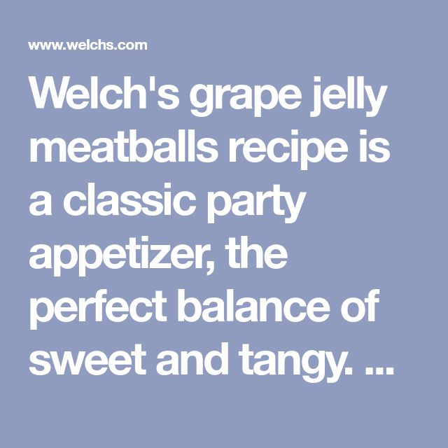 Welch's grape jelly meatballs recipe is a classic party appetizer, the perfect balance of sweet and tangy. Check out the crowd pleasing recipe here.