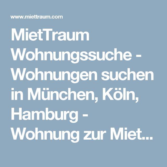MietTraum Wohnungssuche - Wohnungen suchen in München, Köln, Hamburg - Wohnung zur Miete und Kauf