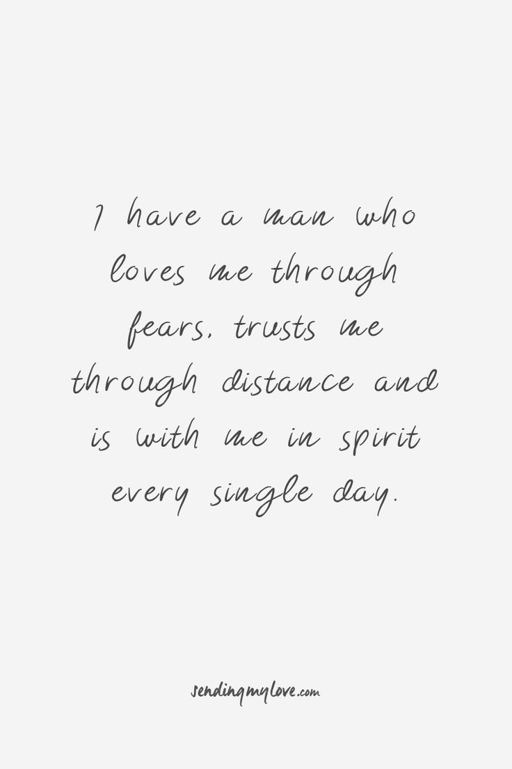"Find quotes, relationship advice and gifts: www.sending-my-love.com ""I have a man who loves me through fears, trusts me through distance and is with me in spirit every single day"" - Long distance relationship quotes"