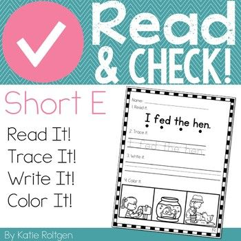 Read and Check! (Short E) Use this 20 page resource to help your Kindergarten classroom or home school students master their sentence comprehension, reading simple words, identifying high frequency words, writing sentences, and more. Students will focus on CVC words containing a medial short E sound. Read a simple sentence, trace it, write it, and color a picture. Great printable activities for your ELA and literacy needs!