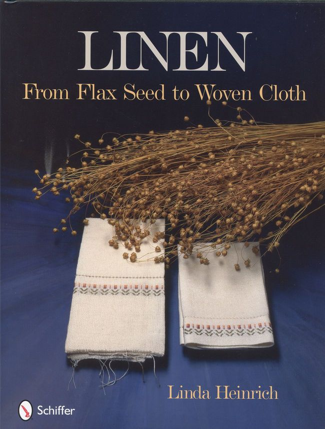 Linen From Flax Seed to Woven Cloth, Linda Heinrich