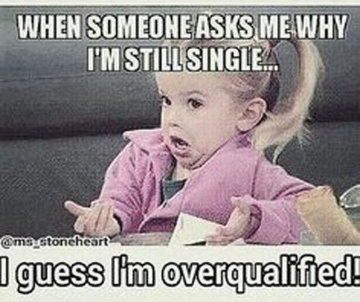 67 Funny Single Memes For Ladies And Guys That Are Livin The Life Single Humor Funny Single Memes Single Quotes Funny