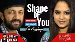 Shape Of You - Tanha Tanha - Kangna - Mast Kalandar Mashup  Mashup By #DarshitNayak  Singers - Darshit Nayak & Amrita Nayak