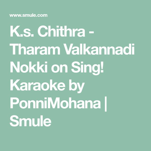K.s. Chithra - Tharam Valkannadi Nokki on Sing! Karaoke by PonniMohana   Smule