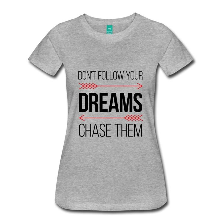 Don't Follow Your Dreams - Chase Them - Inspirational Cool Quote on your t-shirt, bag or cup. http://shop.spreadshirt.com/InspirationalQuotesEveryday/don't+follow+your+dreams+-+chase+them-A105033890?department=2&productType=813&color=CBCBCB&appearance=231&view=1