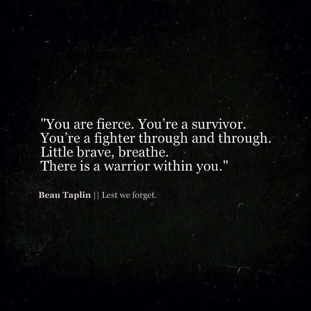 """You are fierce. You're a survivor. You're a fighter through and through. There is a warrior within you"" -Beau Taplin"