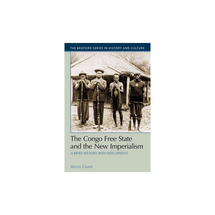 Congo Free State and the New Imperialism : A Brief History with Documents (Paperback) (Kevin Grant)