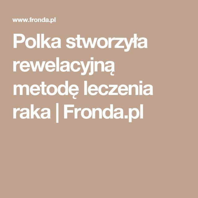 Polka stworzyła rewelacyjną metodę leczenia raka | Fronda.pl