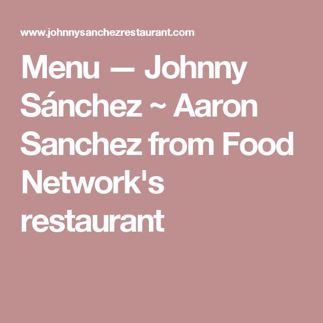 Menu — Johnny Sánchez ~  Aaron Sanchez from Food Network's restaurant