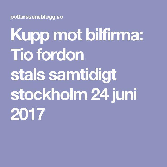 Kupp mot bilfirma: Tio fordon stalssamtidigt stockholm  24 juni 2017