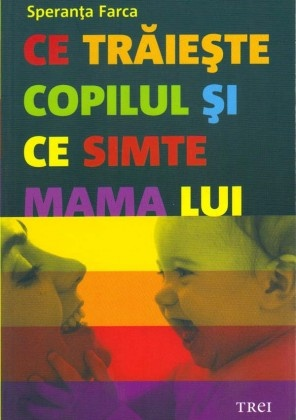 Ce traieste copilul si ce simte mama lui (scrisa de psihanalistul dr. Speranta Farca)