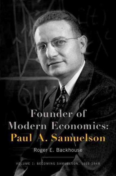 Founder of Modern Economics, Paul A. Samuelson: Becoming Samuelson, 1915-1948