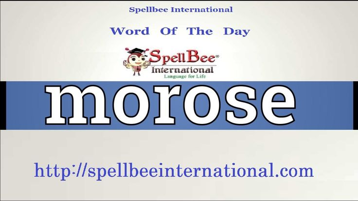 "Word Of The day:- Morose  Meaning :- Sullen and ill-tempered.  Exmpl :- ""She was morose and silent when she got home""  Synonyms:- Sullen, Sulky, Gloomy, Dour, Surly, Sour, Glum, Moody, Unsmiling, Humourless, Uncommunicative, taciturn, unresponsive, unsociable, scowling, glowering, ill-humoured, sombre, sober, saturnine, pessimistic  For more info: SpellBee International"