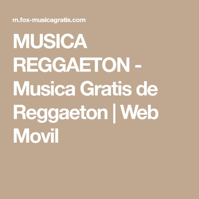 MUSICA REGGAETON - Musica Gratis de Reggaeton | Web Movil