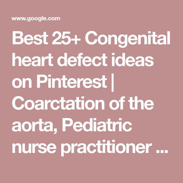 Best 25+ Congenital heart defect ideas on Pinterest | Coarctation of the aorta, Pediatric nurse practitioner and Heart valve disease