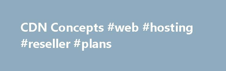 """CDN Concepts #web #hosting #reseller #plans http://vps.nef2.com/cdn-concepts-web-hosting-reseller-plans/  #cdn hosting # Edit This Article CDN Concepts Last updated on: 2016-06-02 Authored by: Rackspace Support The Wikipedia entry for CDN states: """"A content delivery network or content distribution network (CDN) is a large distributed system of servers deployed in multiple data centers across the Internet. The goal of a CDN is to serve content to end-users with high availability and high…"""