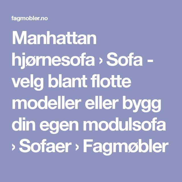 Manhattan hjørnesofa › Sofa - velg blant flotte modeller eller bygg din egen modulsofa › Sofaer ›   Fagmøbler
