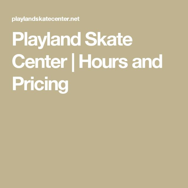 Playland Skate Center | Hours and Pricing