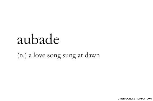pronunciation |  'ow-bod\                #aubade, noun, english, origin: french, origin: latin, song, love, dawn, love song, romance, relationships, words, otherwordly, other-wordly, definitions, A,