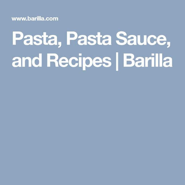 Pasta, Pasta Sauce, and Recipes | Barilla