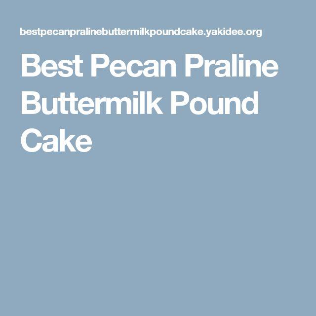 Best Pecan Praline Buttermilk Pound Cake