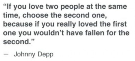 - Johnny Depp #quote ~ So true! I don't believe in that theory that you can be in love with two people in the same time. You can love them as friends, but not be IN LOVE. I think that mentality is for cowards who are afraid of real commitment!