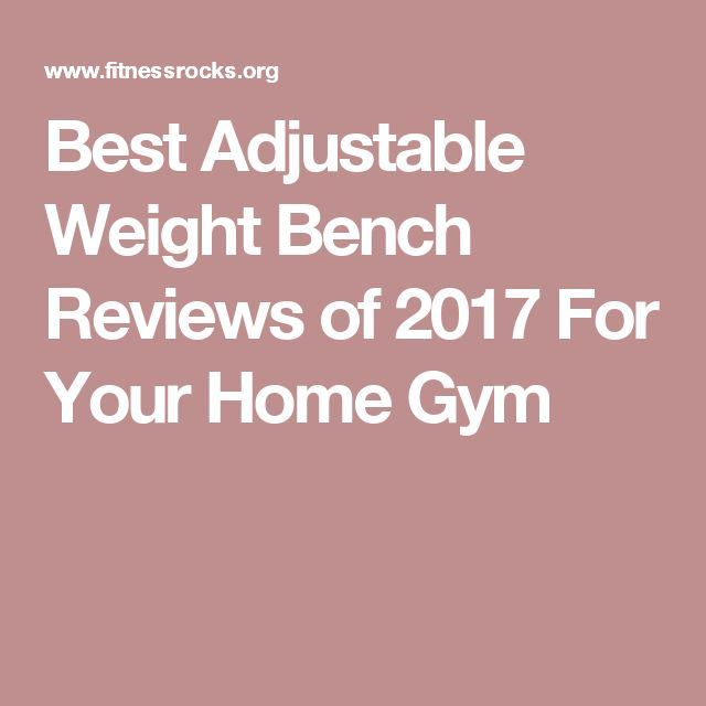 Best Adjustable Weight Bench Reviews of 2017 For Your Home Gym