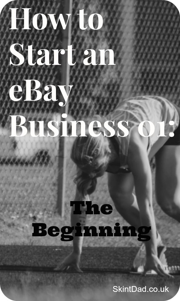 How to Start an eBay Business 01: The Beginning  | The Skint Dad Blog.