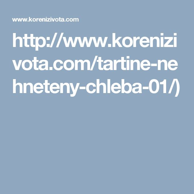 http://www.korenizivota.com/tartine-nehneteny-chleba-01/)