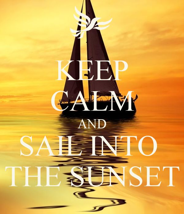 KEEP CALM AND SAIL INTO  THE SUNSET