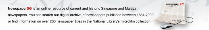 NewspaperSG is an online resource of current and historic Singapore and Malaya newspapers. You can search a digital archive of newspapers published between 1831-2009, or find information on over 200 newspaper titles in the National Library's microfilm collection.