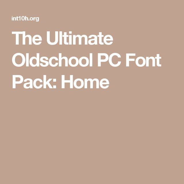 The Ultimate Oldschool PC Font Pack: Home