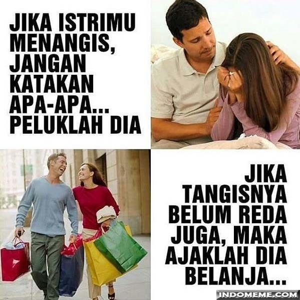 Jika istrimu menangis ajaklah dia belanja - #GambarLucu #MemeLucu - http://www.indomeme.com/meme/jika-istrimu-menangis-ajaklah-dia-belanja/