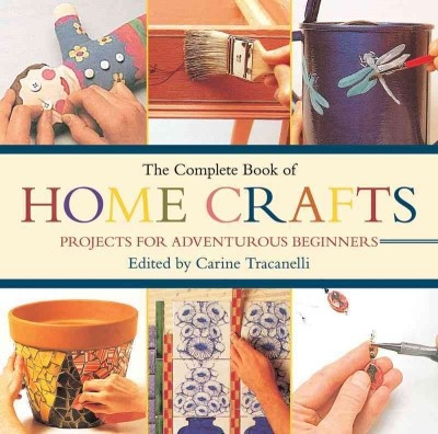 The complete book of home crafts : projects for adventurous beginners, edited by Carine Tracanelli. Presents step-by-step instructions and templates for creating more than ninety projects for the home.